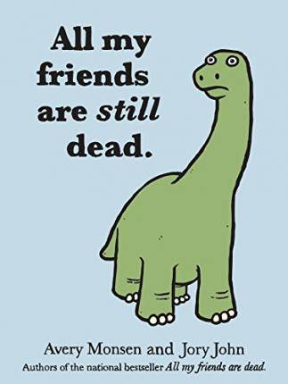 All My Friends are Still Dead by Jory John