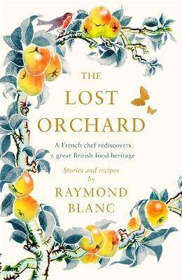 The Lost Orchard by Raymond Blanc