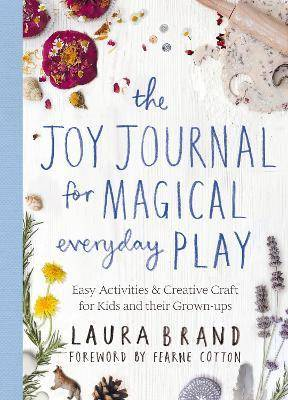 The Joy Journal for Magical Everyday Play by Laura Brand