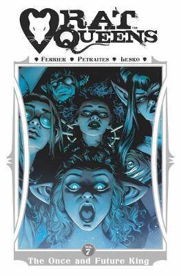 Rat Queens Volume 7: The Once and Future King by Ryan Ferrier