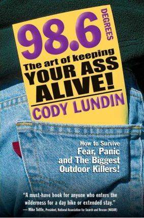 ART 98.6 Degrees: The Art of Keeping Your Ass Alive by Cody Lundin