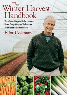 The Winter Harvest Handbook by Eliot Coleman