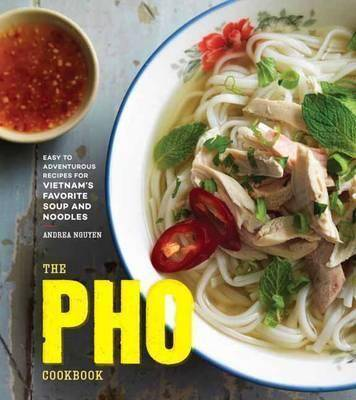 The Pho Cookbook by Andrea Quynhgiao Nguyen