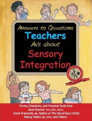 ASK Answers to Questions Teachers Ask About Sensory Integration by Jane Koomar