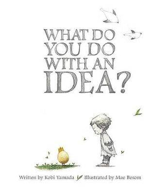 What Do You Do with an Idea? by Kobi Yamada