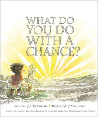 What Do You Do with a Chance by Kobi Yamada