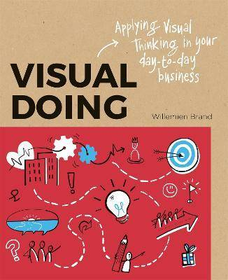 Visual Doing: Applying Visual Thinking in your Day to Day Business by Willemien Brand