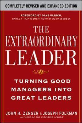 The Extraordinary Leader: Turning Good Managers into Great Leaders by John H. Zenger