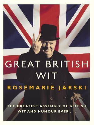 Great British Wit by Rosemarie Jarski