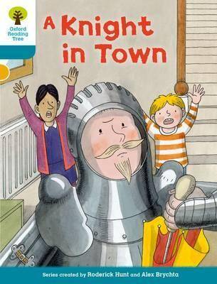Oxford Reading Tree Biff, Chip and Kipper Stories Decode and Develop: Level 9: A Knight in Town by Roderick Hunt