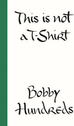 This is Not a T-Shirt by Bobby Hundreds