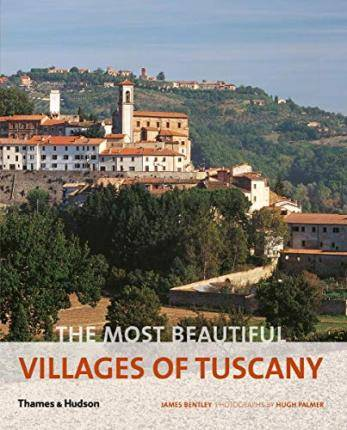 The Most Beautiful Villages of Tuscany by James Bentley