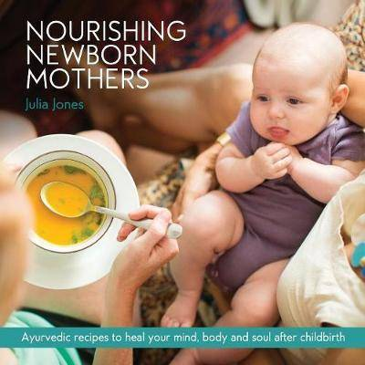 Nourishing Newborn Mothers by Julia Jones