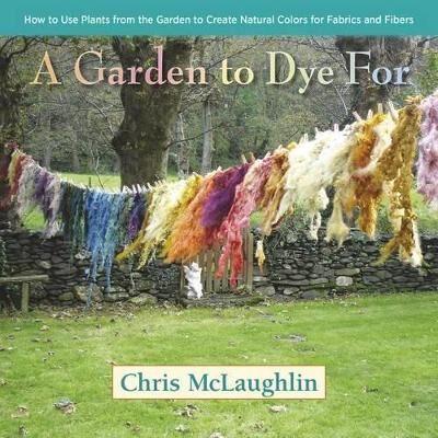 A Garden to Dye for by Chris McLaughlin