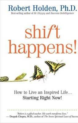 Image of Shift Happens: How to Live an Inspired Life . . . Starting Right Now! by Robert Holden