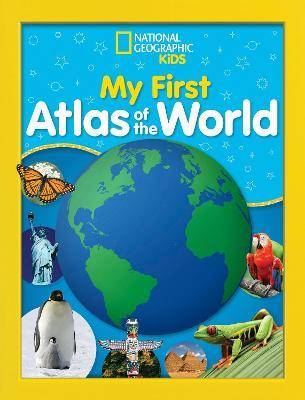 National Geographic Kids My First Atlas of the World by National Geographic Kids