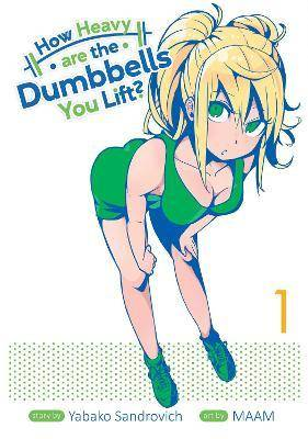 How Heavy Are the Dumbbells You Lift? Vol. 1 by Sandrovich Yabako