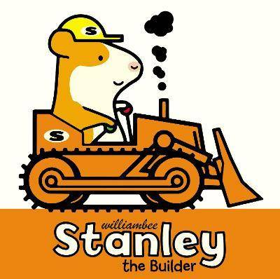 Stanley the Builder by William Bee