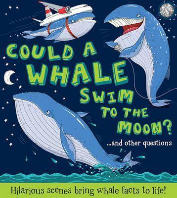 Could a Whale Swim to the Moon ? by Camilla de La Bedoyere