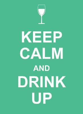 Image of Keep Calm and Drink Up