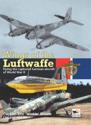 Wings of the Luftwaffe by Captain Eric Brown