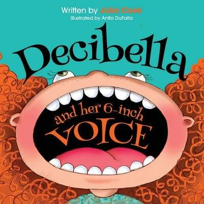 Decibella and Her 6 Inch Voice by Julia Cook
