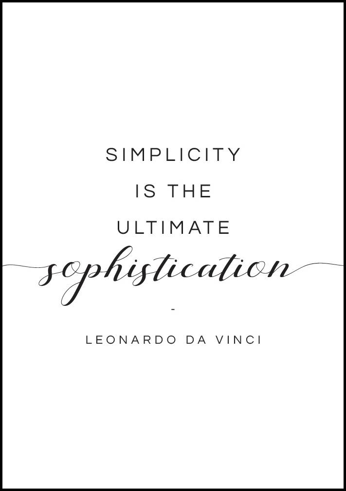Bildverkstad Simplicity is the ultimate sophistication - Leonardo Da Vinci