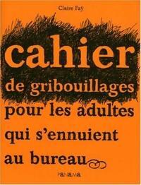 Cahier de gribouillages pour adultes qui s'ennuient au bureau - Claire Fay - Livre