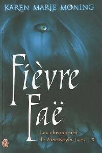 Les chroniques de macKayla Lane Tome III : Fièvre Faë - Karen Marie Moning - Livre