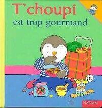 T'choupi est trop gourmand - Thierry Courtin - Livre