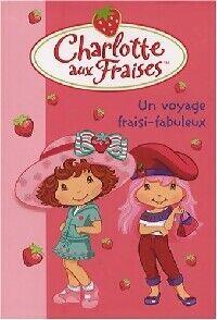 Charlotte aux fraises Tome XIII : Un voyage fraisi-fabuleux - Collectif - Livre