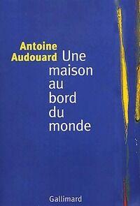 Une maison au bord du monde - Antoine Audouard - Livre