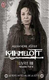 Kaamelott Livre III, première partie - Alexandre Astier - Livre