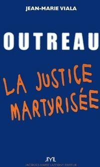 Outreau. La justice martyrisée - Jean-Marie Viala - Livre