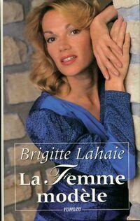 La femme modèle - Brigitte Lahaie - Livre