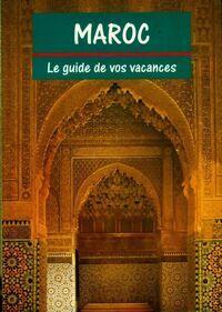 Maroc le guide de vos vacances - Collectif - Livre
