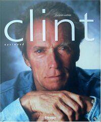 Clint Eastwood - Christian Authier - Livre
