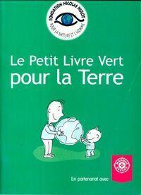 Le petit livre vert pour la terre - Fondation Nicolas Hulot - Livre