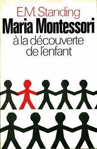 Maria Montessori à la découverte de l'enfant - E. Mortimer Standing - Livre
