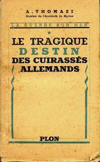 Le tragique destin des cuirassés allemands - Auguste Thomazi - Livre