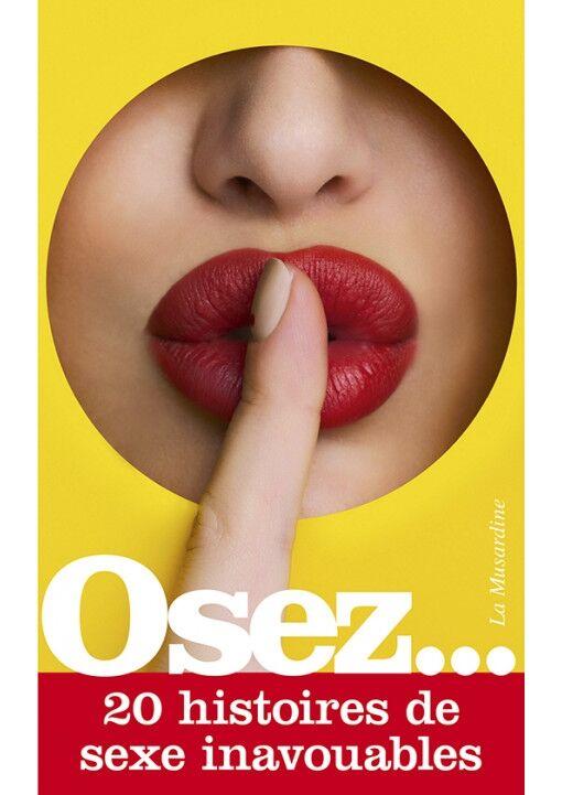La Musardine Osez... 20 histoires de sexe inavouables