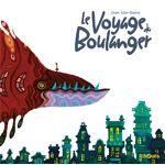 Paquet Le Voyage Du Boulanger Dans cette petite ville, le boulanger travaille... par LeGuide.com Publicité