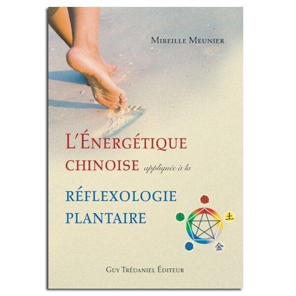 Guy Trédaniel Éditeur L'Énergétique chinoise appliquée à la réflexologie plantaire – Mireille MEUNIER