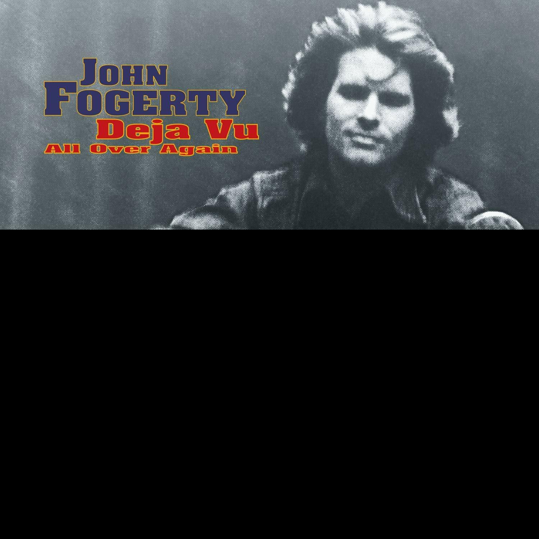 Deja Vu (All Over Again) John Fogerty