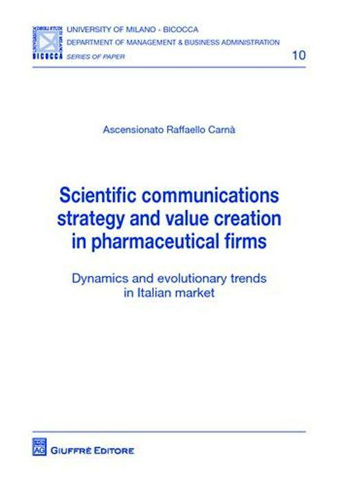 Raffaello Carnà Ascensionato Scientific communications strategy and value creation in pharmaceutical firms. Dynamics and evolutionary trends in italian market ISBN:9788814153839