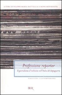 Professione reporter. Il giornalismo d'inchiesta nell'Italia del dopoguerra  ISBN:9788817026321