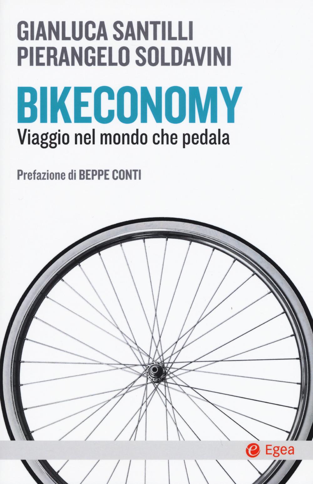 Gianluca Santilli;Pierangelo Soldavini Bikeconomy. Viaggio nel mondo che pedala Gianluca Santilli;Pierangelo Soldavini ISBN:9788823837416