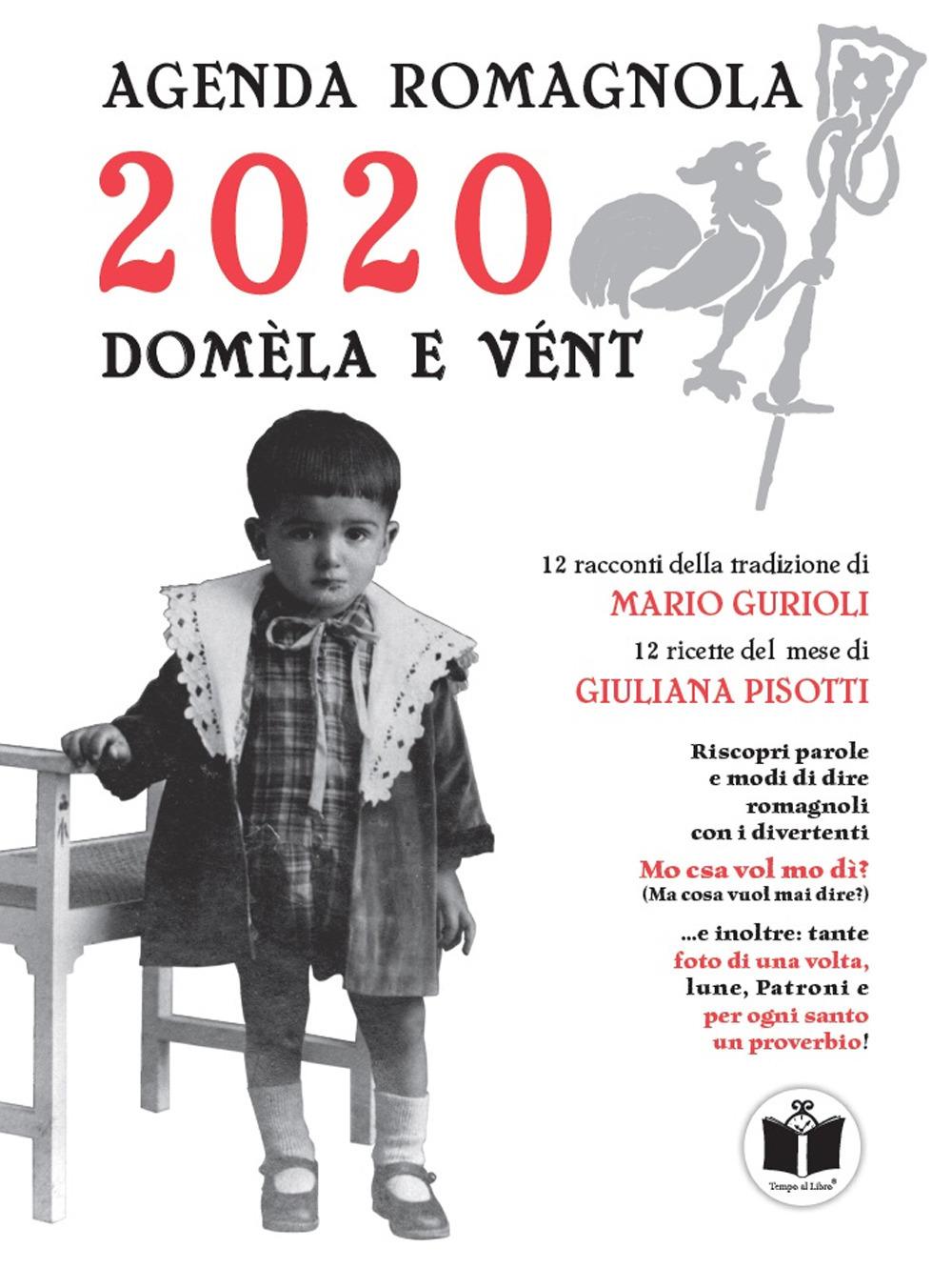 Mario Gurioli;Giuliana Pisotti Domèla e vént. Agenda romagnola 2020 Mario Gurioli;Giuliana Pisotti ISBN:9788832157109