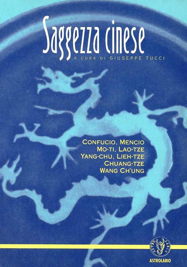 Giuseppe Tucci Saggezza cinese. Confucio, Mencio, Mo-ti, Lao-tze, Yang-chu, Lieh-tze, Chuang-tze, Wang ch'ung Giuseppe Tucci ISBN:9788834013175