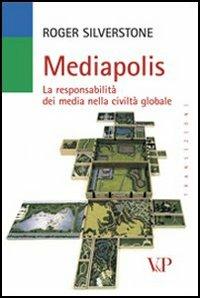 Silverstone Mediapolis. La responsabilit dei media nella civilt globale Roger Silverstone ISBN:9788834316764